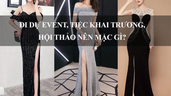 Đi tiệc Event, tiệc khai trương, hội thảo nên mặc gì?